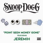 Single: Snoop Dogg & Jeremih, 'Point Seen Money Gone'