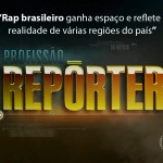 Televisão: 'Profissão Repórter: Rap Brasileiro'