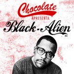 10/04: Chocolate apresenta Black Alien e convidados