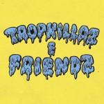 27/02: Festa Tropkillaz & Friends II em SP