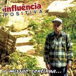 'A Missão Continua'. Influência Positiva lança seu álbum
